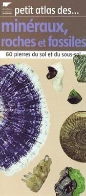 Petit atlas des minéraux, roches et fossiles